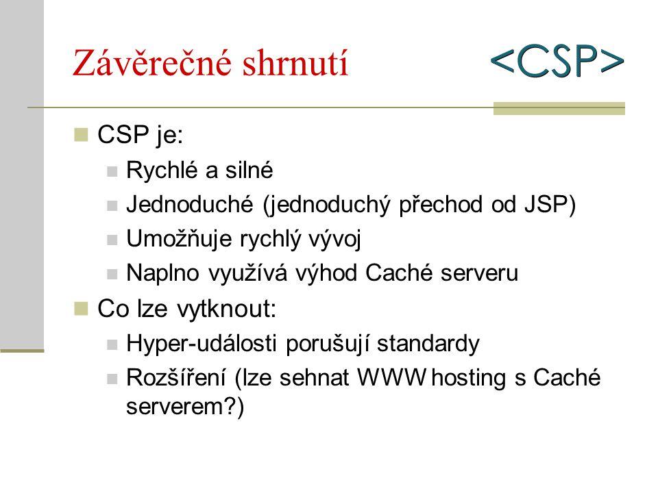 Závěrečné shrnutí CSP je: Rychlé a silné Jednoduché (jednoduchý přechod od JSP) Umožňuje rychlý vývoj Naplno využívá výhod Caché serveru Co lze vytkno
