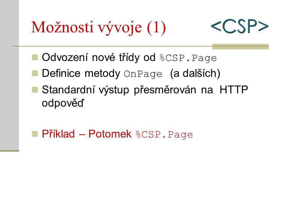 Možnosti vývoje (2) CSP soubory Lze použít libovolný (HTML) editor Speciální tagy, direktivy a skripty Soubor je zkompilován do potomka třídy %CSP.Page Příklad – CSP soubor