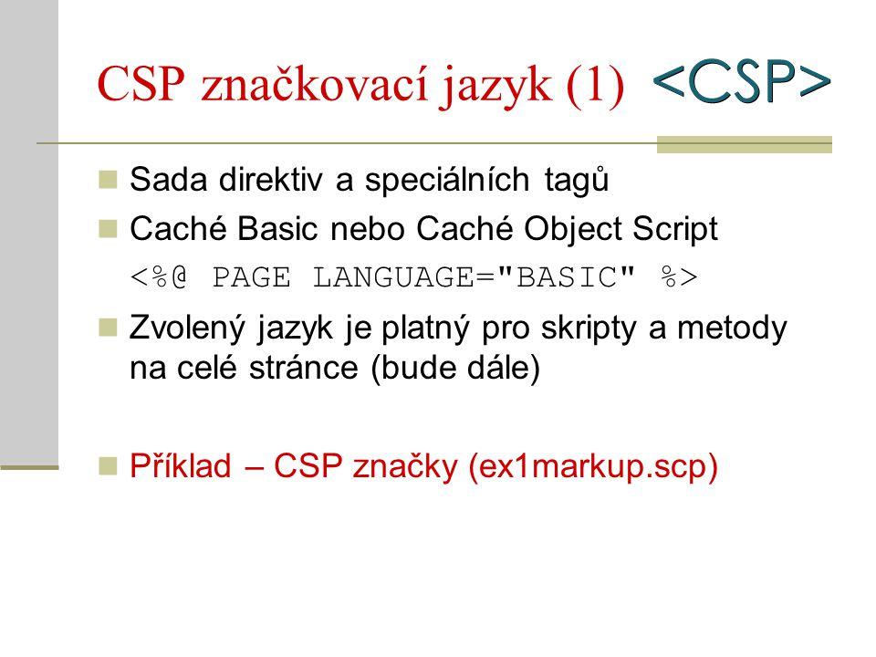 CSP značkovací jazyk (1) Sada direktiv a speciálních tagů Caché Basic nebo Caché Object Script Zvolený jazyk je platný pro skripty a metody na celé st