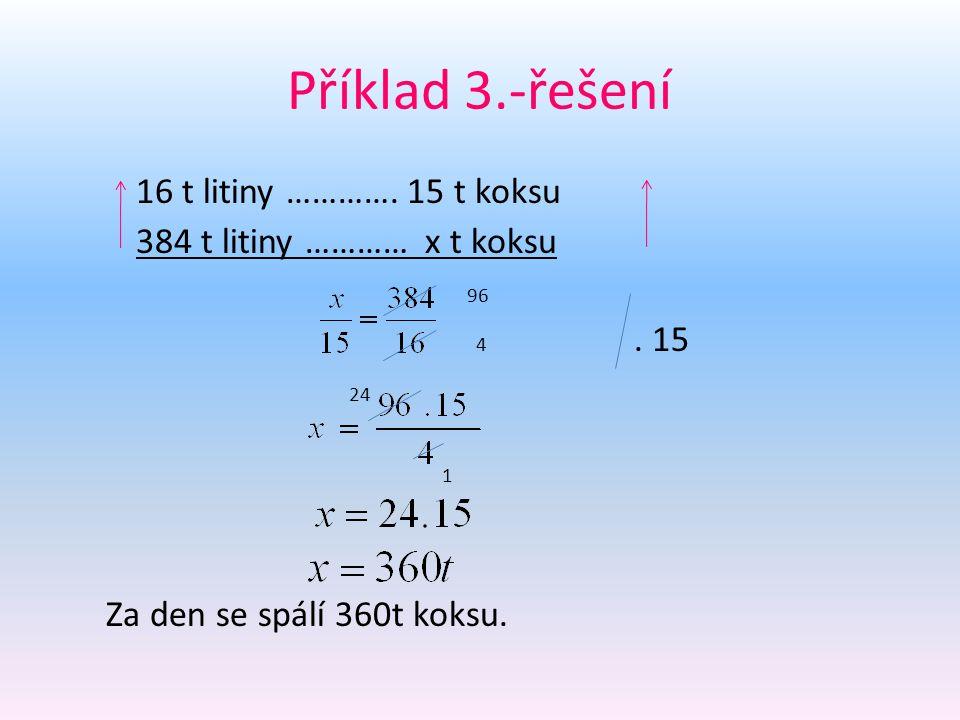 Příklad 3.-řešení 16 t litiny ………….15 t koksu 384 t litiny ………… x t koksu 96 4.
