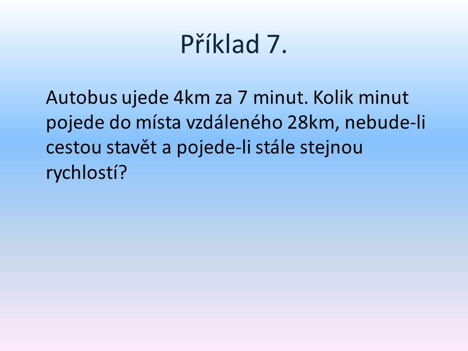 Příklad 7.Autobus ujede 4km za 7 minut.