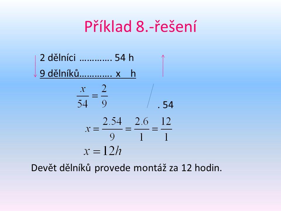 Příklad 8.-řešení 2 dělníci ………….54 h 9 dělníků………….