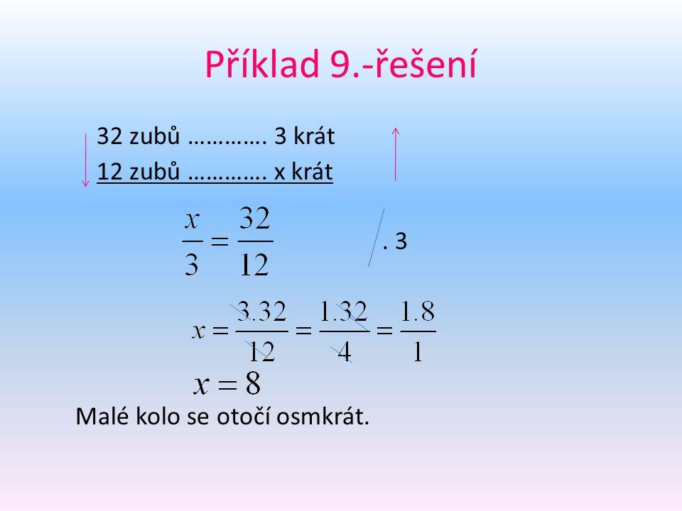 Příklad 9.-řešení 32 zubů …………. 3 krát 12 zubů …………. x krát. 3 Malé kolo se otočí osmkrát.