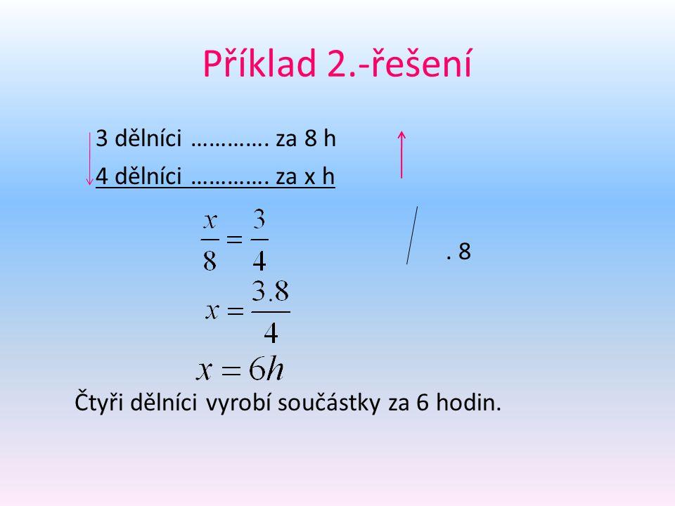Příklad 2.-řešení 3 dělníci ………….za 8 h 4 dělníci ………….