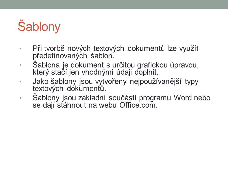 Šablony Při tvorbě nových textových dokumentů lze využít předefinovaných šablon. Šablona je dokument s určitou grafickou úpravou, který stačí jen vhod