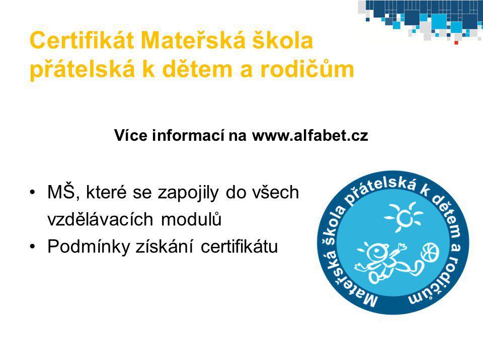 Certifikát Mateřská škola přátelská k dětem a rodičům Více informací na www.alfabet.cz MŠ, které se zapojily do všech vzdělávacích modulů Podmínky zís