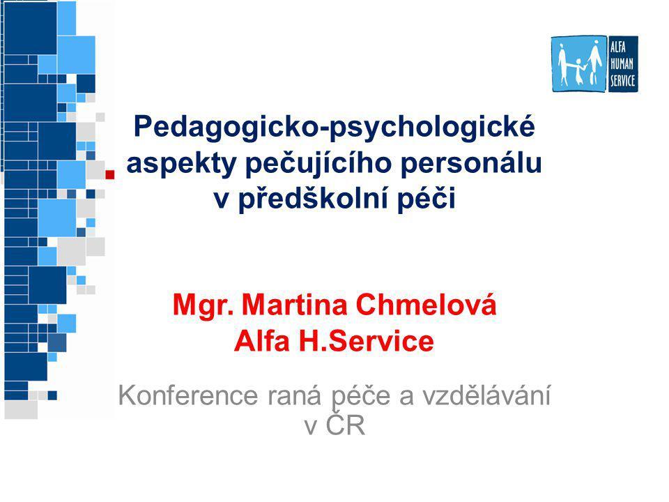 Pedagogicko-psychologické aspekty pečujícího personálu v předškolní péči Mgr. Martina Chmelová Alfa H.Service Konference raná péče a vzdělávání v ČR