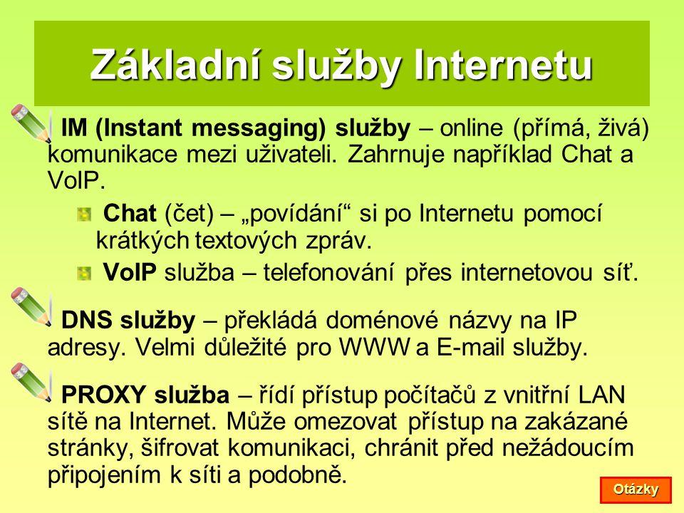 Základní služby Internetu IM (Instant messaging) služby – online (přímá, živá) komunikace mezi uživateli. Zahrnuje například Chat a VoIP. Chat (čet) –