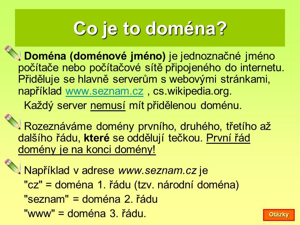 Co je to doména? Doména (doménové jméno) je jednoznačné jméno počítače nebo počítačové sítě připojeného do internetu. Přiděluje se hlavně serverům s w