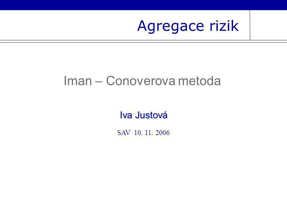 Agregace rizik SAV 10. 11. 2006 Iva Justová Iman – Conoverova metoda