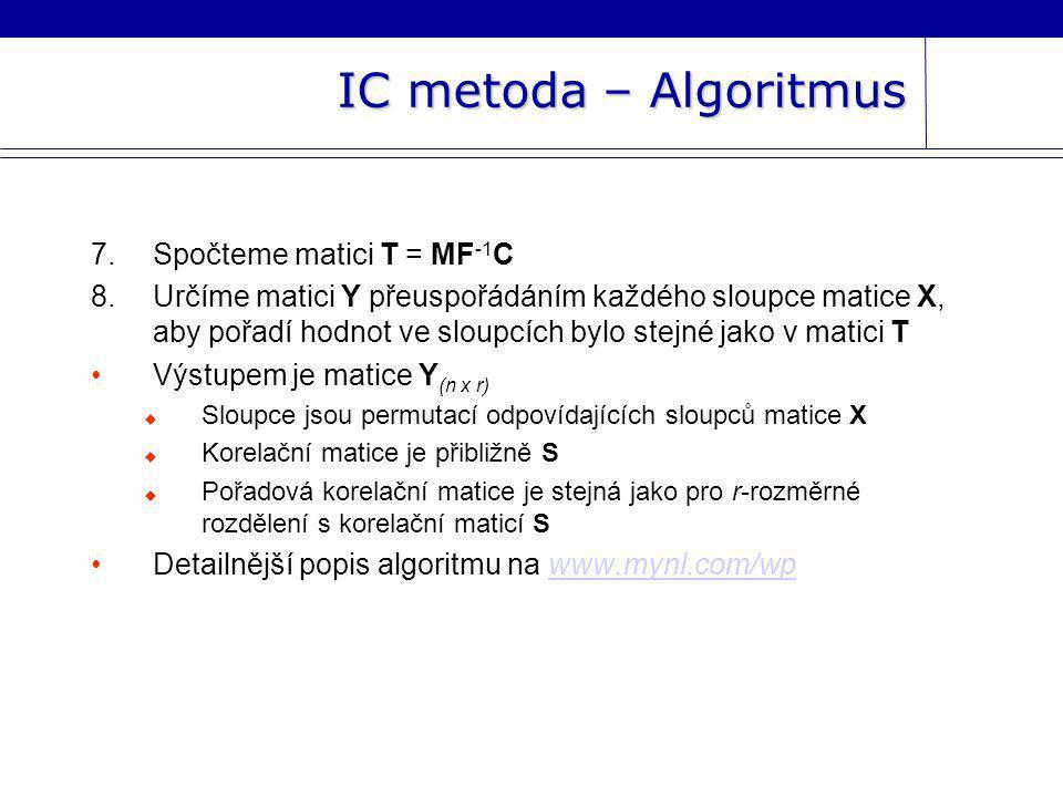 IC metoda – Algoritmus 7.Spočteme matici T = MF -1 C 8.Určíme matici Y přeuspořádáním každého sloupce matice X, aby pořadí hodnot ve sloupcích bylo st