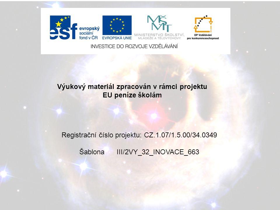 Výukový materiál zpracován v rámci projektu EU peníze školám Registrační číslo projektu: CZ.1.07/1.5.00/34.0349 Šablona III/2VY_32_INOVACE_663