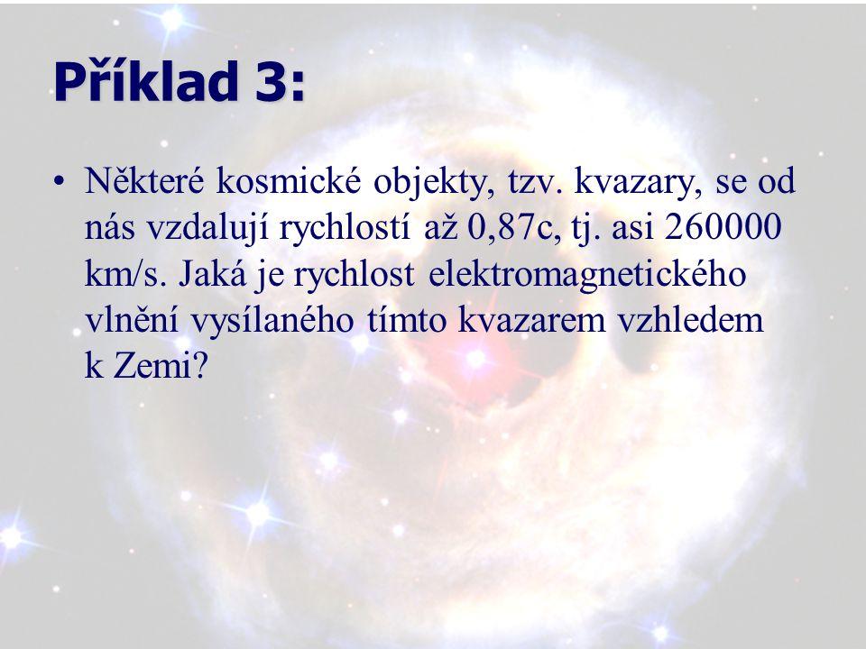 Příklad 3: Některé kosmické objekty, tzv. kvazary, se od nás vzdalují rychlostí až 0,87c, tj.