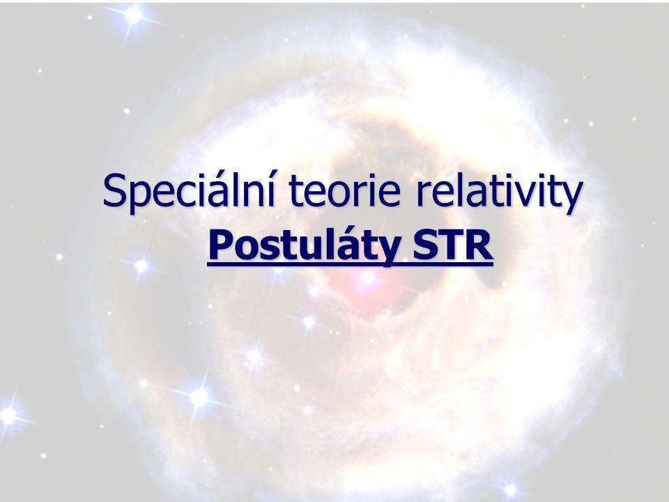 Speciální teorie relativity Postuláty STR