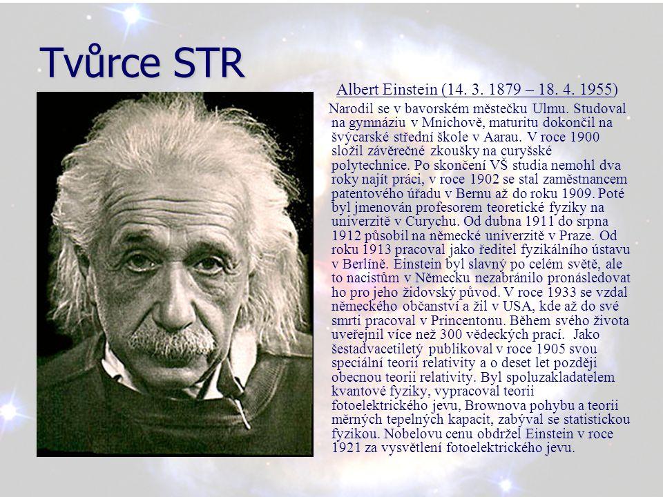 Postuláty STR Princip relativity: Ve všech inerciálních soustavách platí stejné fyzikální zákony.