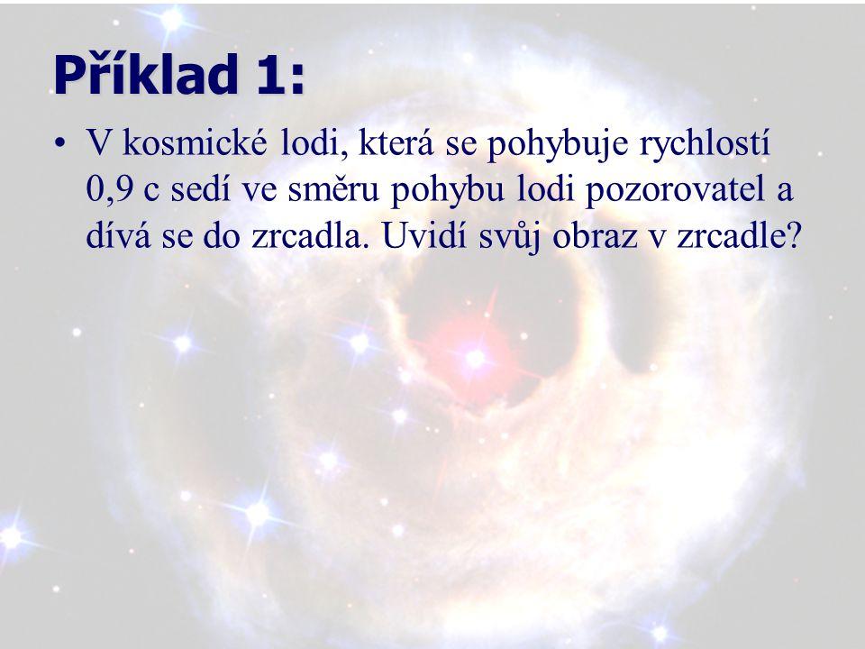 Příklad 1: V kosmické lodi, která se pohybuje rychlostí 0,9 c sedí ve směru pohybu lodi pozorovatel a dívá se do zrcadla.