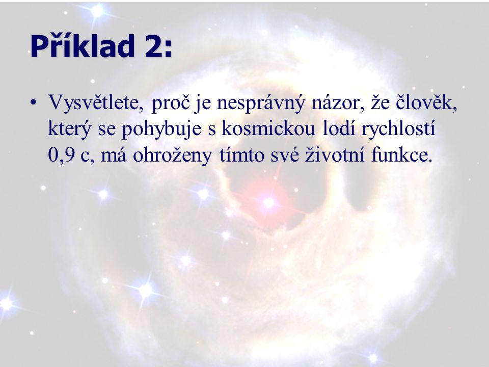 Příklad 2 řešení: Obdobně jako v příkladu 1 se jedná o loď pohybující se konstantní rychlostí, která je inerciální vztažnou soustavou, kde všechny děje, tedy i biologické, probíhají ve všech inerciálních vztažných soustavách stejně.
