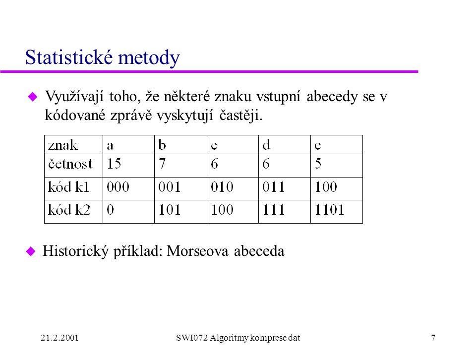 21.2.2001SWI072 Algoritmy komprese dat7 Statistické metody u Využívají toho, že některé znaku vstupní abecedy se v kódované zprávě vyskytují častěji.