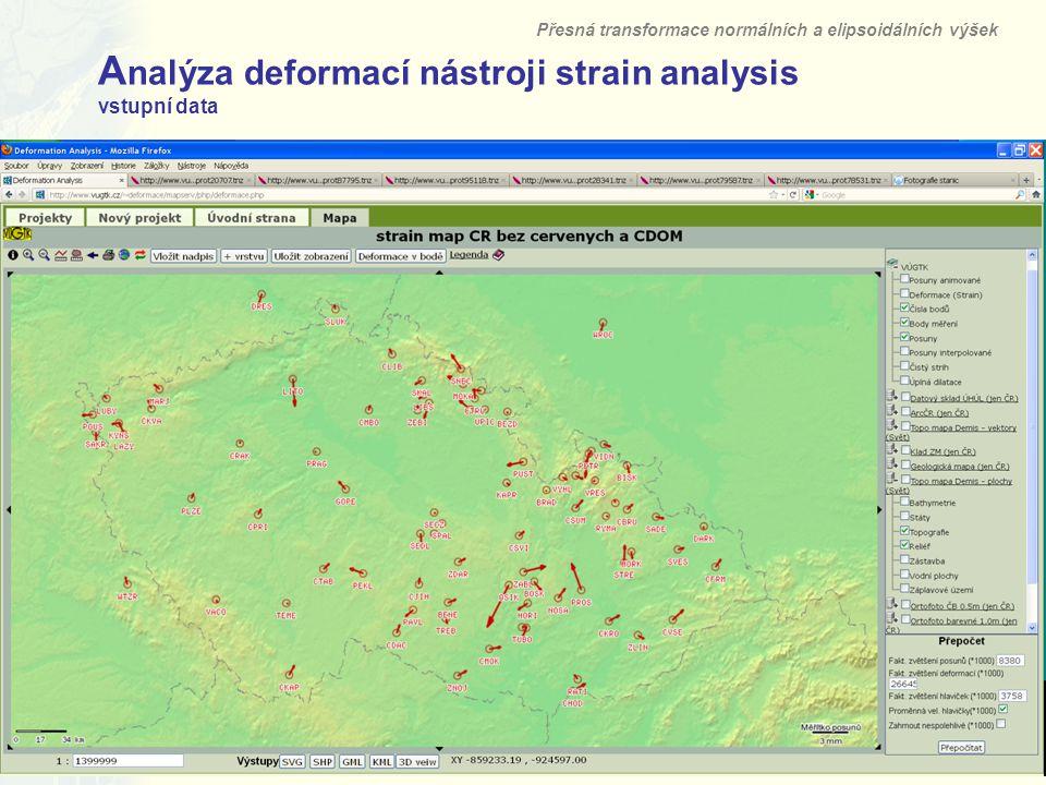 15 A nalýza deformací nástroji strain analysis vstupní data Přesná transformace normálních a elipsoidálních výšek Výzkumný ústav geodetický, topografický a kartografický, v.v.i.
