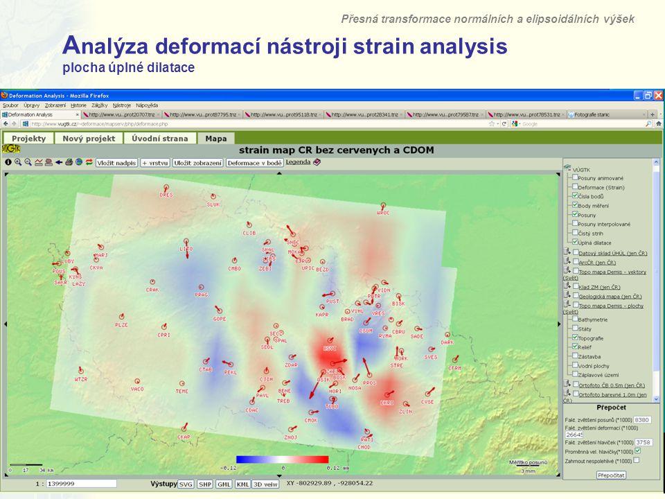16 A nalýza deformací nástroji strain analysis plocha úplné dilatace Přesná transformace normálních a elipsoidálních výšek Výzkumný ústav geodetický, topografický a kartografický, v.v.i.