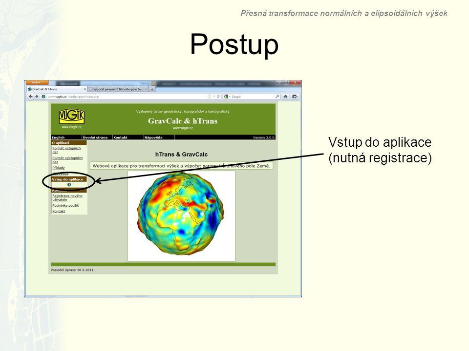 Postup Vstup do aplikace (nutná registrace) Přesná transformace normálních a elipsoidálních výšek