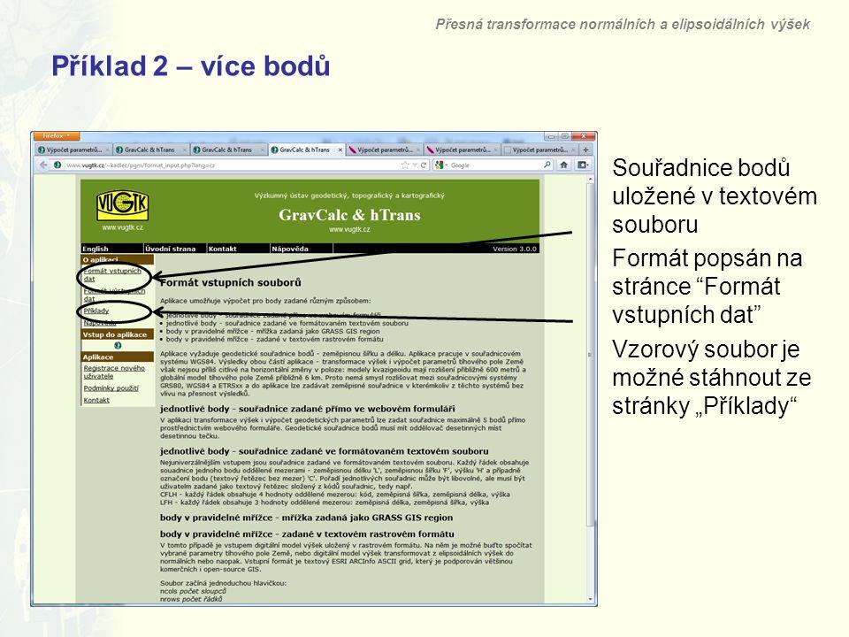 """Příklad 2 – více bodů Souřadnice bodů uložené v textovém souboru Formát popsán na stránce Formát vstupních dat Vzorový soubor je možné stáhnout ze stránky """"Příklady Přesná transformace normálních a elipsoidálních výšek"""