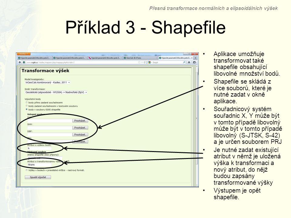 Příklad 3 - Shapefile Aplikace umožňuje transformovat také shapefile obsahující libovolné množství bodů. Shapefile se skládá z více souborů, které je