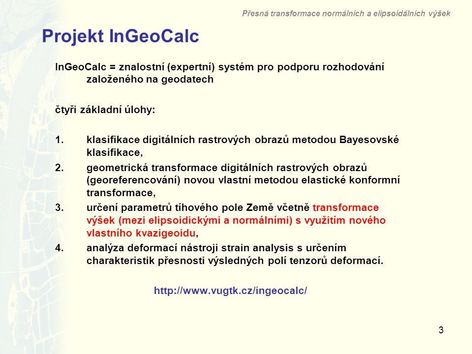 3 Projekt InGeoCalc Přesná transformace normálních a elipsoidálních výšek InGeoCalc = znalostní (expertní) systém pro podporu rozhodování založeného n