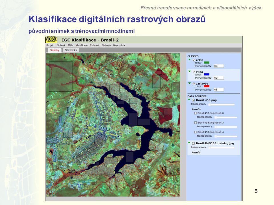 5 Klasifikace digitálních rastrových obrazů původní snímek s trénovacími množinami Přesná transformace normálních a elipsoidálních výšek Výzkumný ústav geodetický, topografický a kartografický, v.v.i.