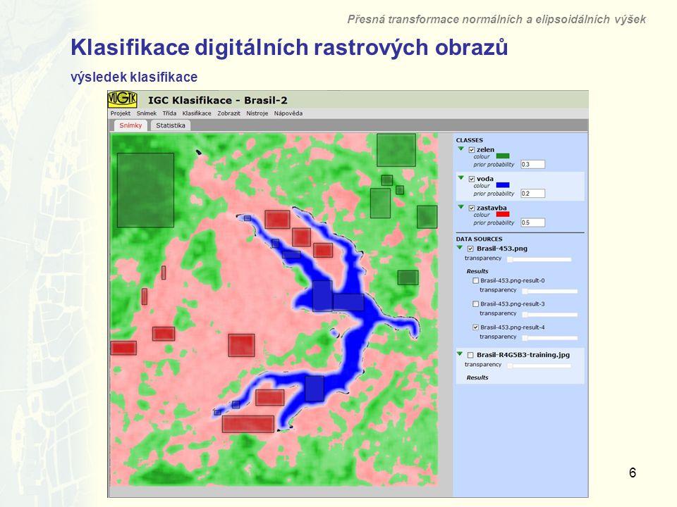 6 Klasifikace digitálních rastrových obrazů výsledek klasifikace Přesná transformace normálních a elipsoidálních výšek Výzkumný ústav geodetický, topografický a kartografický, v.v.i.