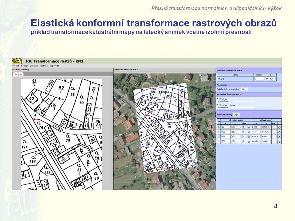 8 Elastická konformní transformace rastrových obrazů příklad transformace katastrální mapy na letecký snímek včetně izolinií přesnosti Přesná transfor