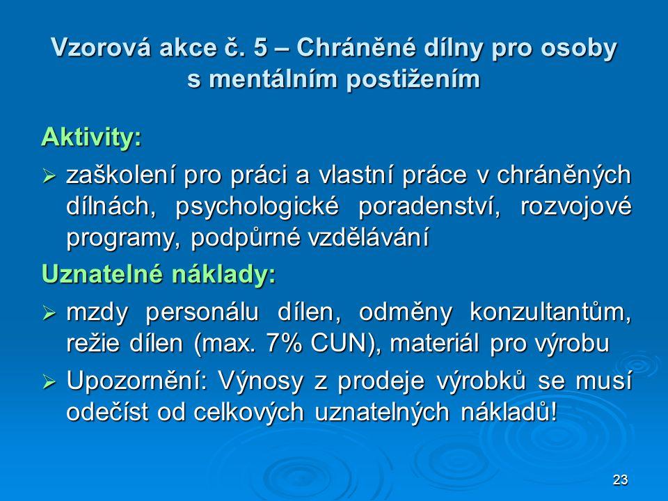 23 Vzorová akce č. 5 – Chráněné dílny pro osoby s mentálním postižením Aktivity:  zaškolení pro práci a vlastní práce v chráněných dílnách, psycholog