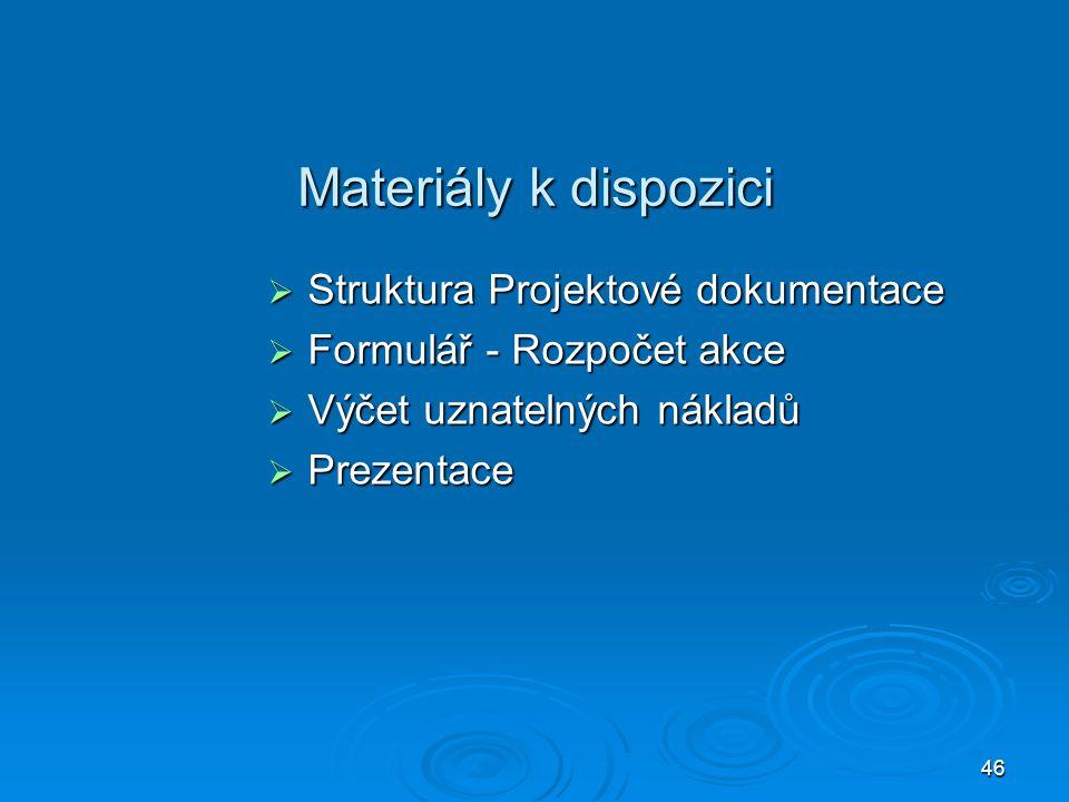 46 Materiály k dispozici  Struktura Projektové dokumentace  Formulář - Rozpočet akce  Výčet uznatelných nákladů  Prezentace