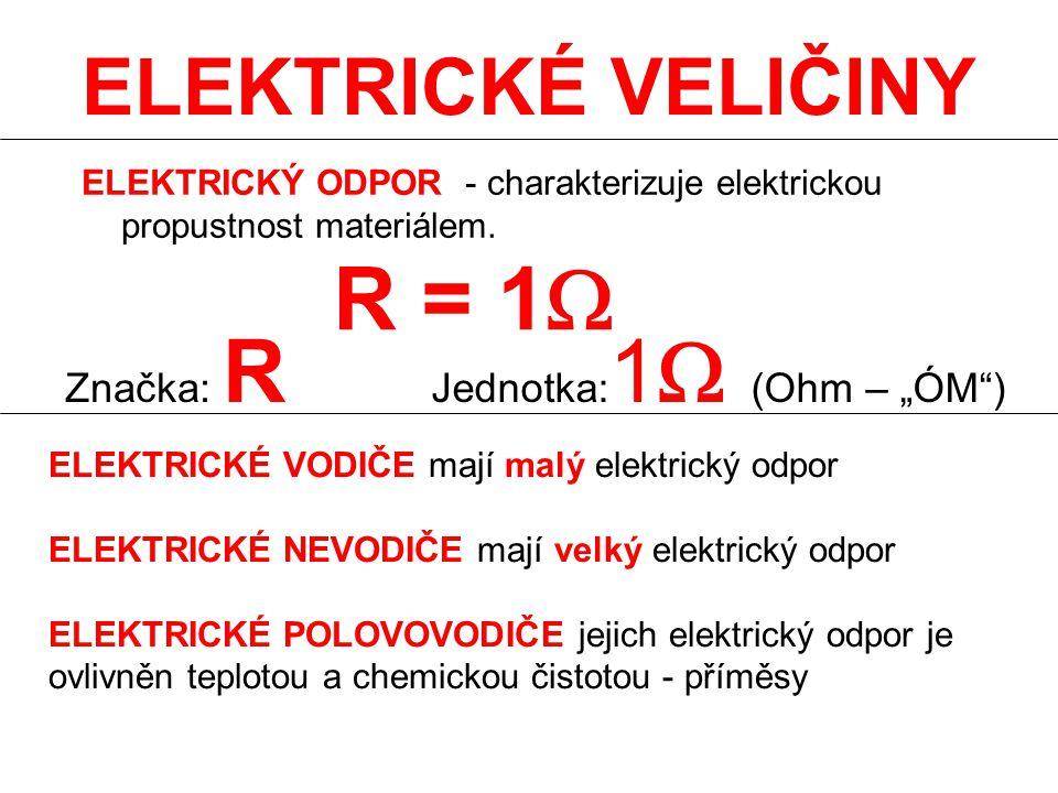 """ELEKTRICKÉ VELIČINY ELEKTRICKÝ ODPOR - charakterizuje elektrickou propustnost materiálem. Značka: R Jednotka: 1  (Ohm – """"ÓM"""") R = 1  ELEKTRICKÉ VODI"""