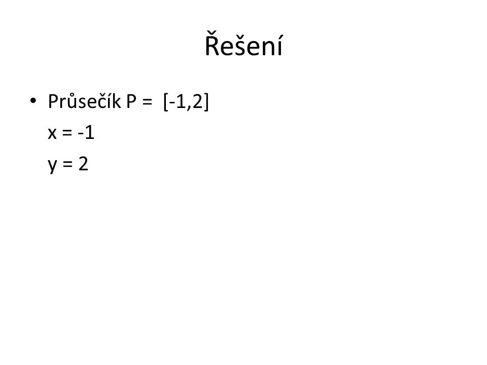 Řešení Průsečík P = [-1,2] x = -1 y = 2