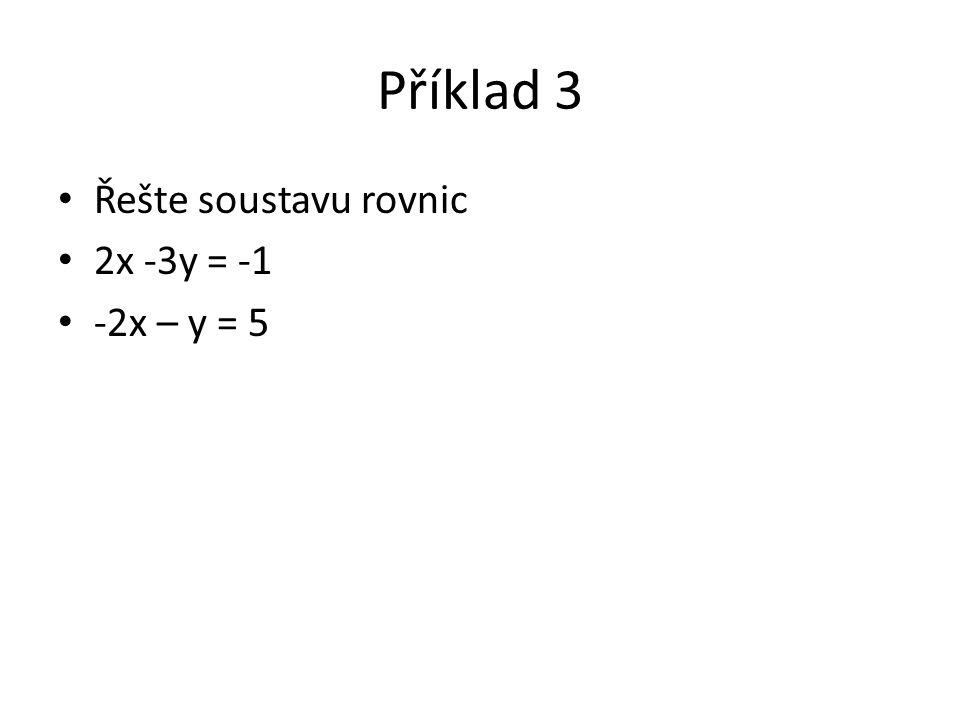 Příklad 3 Řešte soustavu rovnic 2x -3y = -1 -2x – y = 5