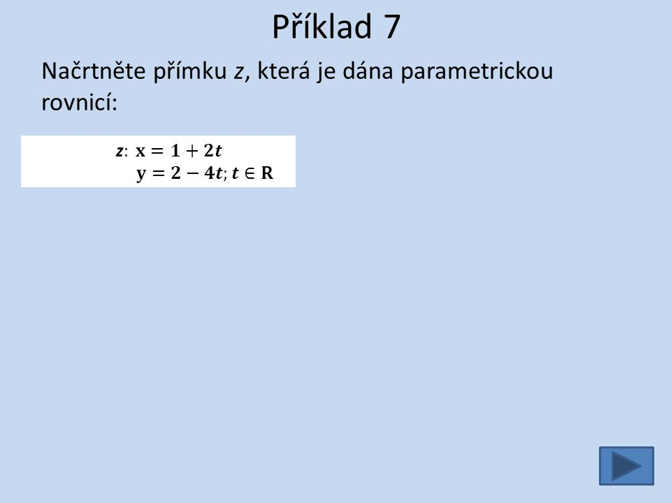 Příklad 7 Načrtněte přímku z, která je dána parametrickou rovnicí: