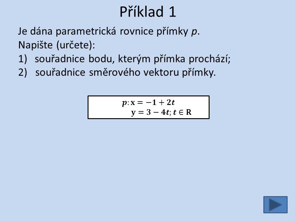 Příklad 1 - řešení Je dána parametrická rovnice přímky p.