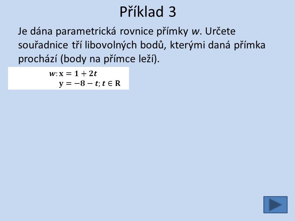 Příklad 3 - řešení Je dána parametrická rovnice přímky w.