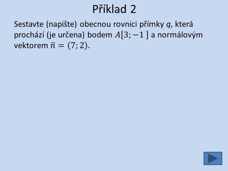 Příklad 7 - řešení Načrtněte přímku z, která je dána obecnou rovnicí: