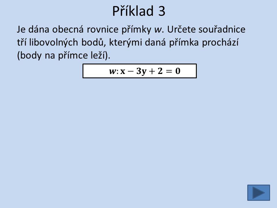 Příklad 3 - řešení Je dána obecná rovnice přímky w.
