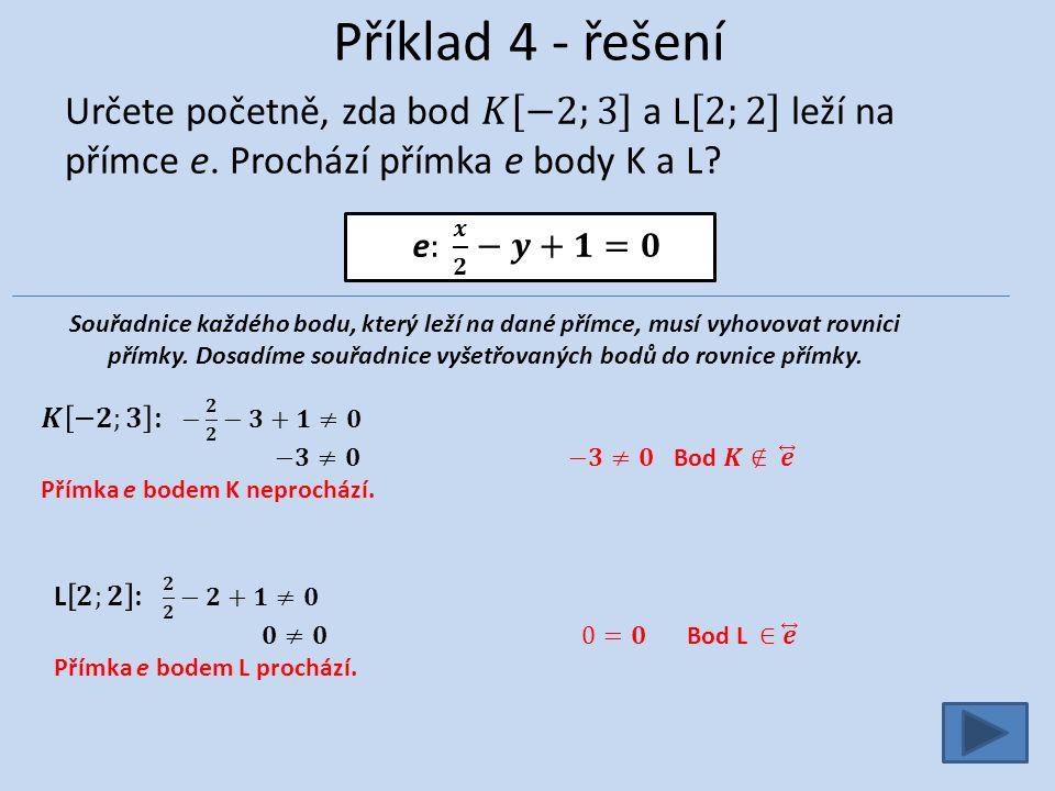 Příklad 4 - řešení Souřadnice každého bodu, který leží na dané přímce, musí vyhovovat rovnici přímky.