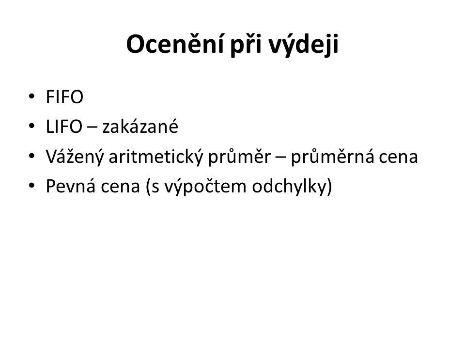 Ocenění při výdeji FIFO LIFO – zakázané Vážený aritmetický průměr – průměrná cena Pevná cena (s výpočtem odchylky)