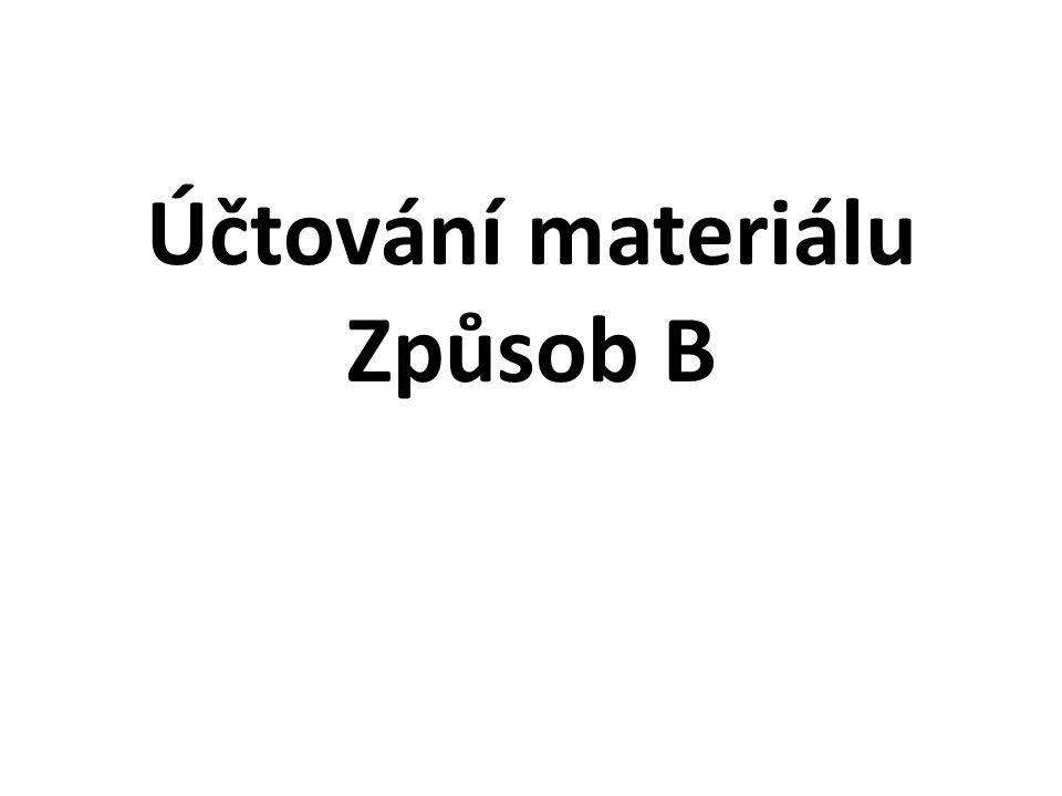 Účtování materiálu Způsob B