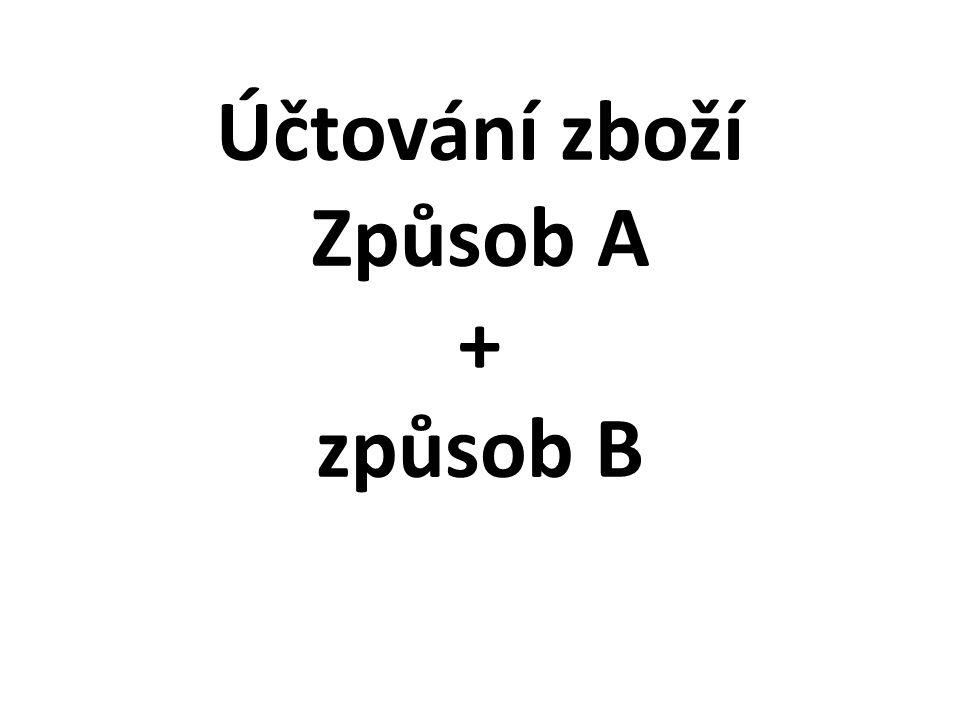 Účtování zboží Způsob A + způsob B