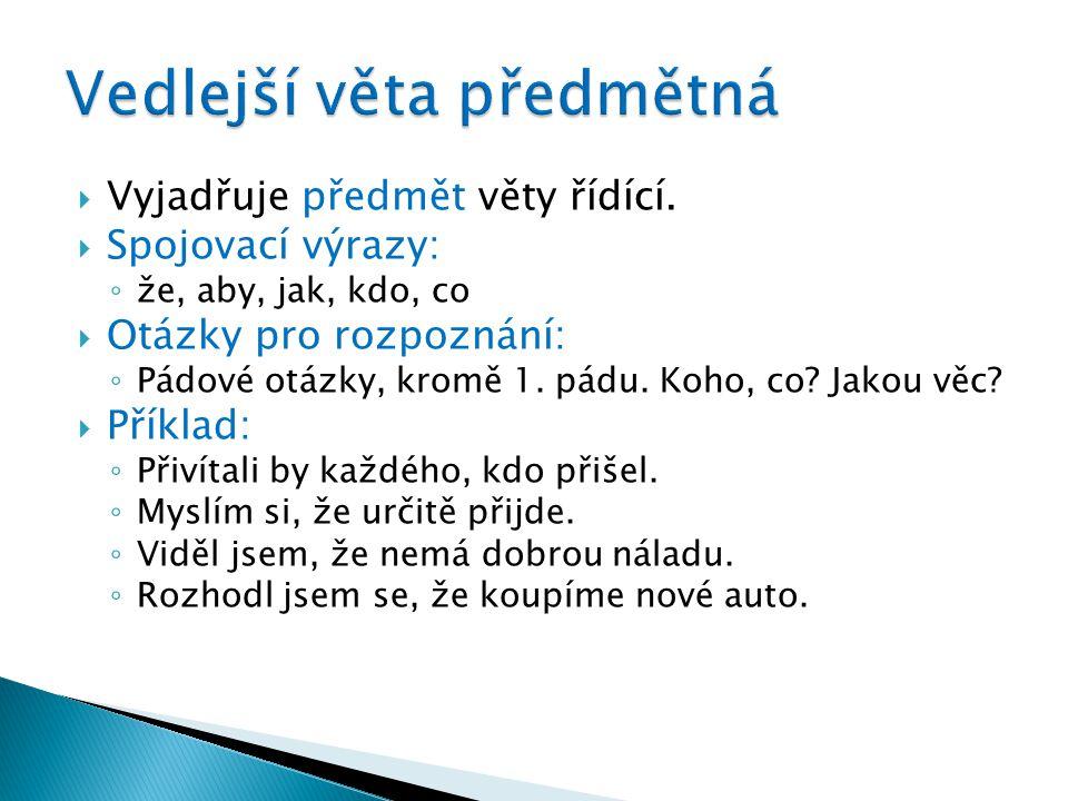  Na internetových stránkách http://pravopisne.cz/2012/01/pravidla- prehled-vedlejsich-vet/ si zopakujte vše o určování druhů vedlejších vět.