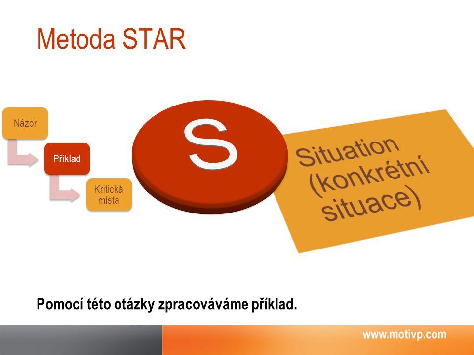 Metoda STAR Pomocí této otázky zpracováváme příklad. NázorPříklad Kritická místa