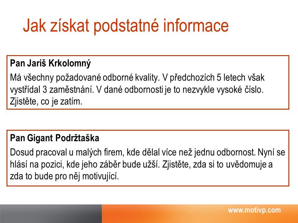 Jak získat podstatné informace Pan Jariš Krkolomný Má všechny požadované odborné kvality. V předchozích 5 letech však vystřídal 3 zaměstnání. V dané o