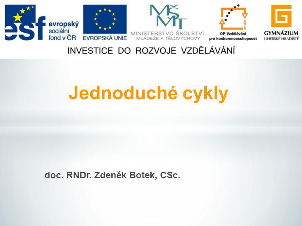 doc. RNDr. Zdeněk Botek, CSc. Jednoduché cykly