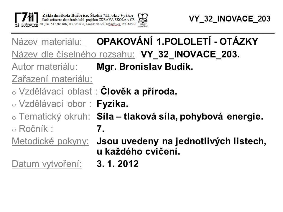 Název materiálu: OPAKOVÁNÍ 1.POLOLETÍ - OTÁZKY Název dle číselného rozsahu: VY_32_INOVACE_203. Autor materiálu: Mgr. Bronislav Budík. Zařazení materiá